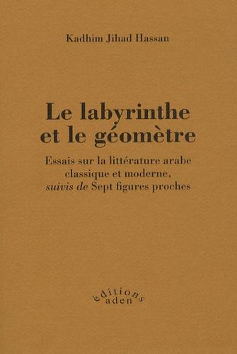 Kadhim Jihad - Le labyrinthe et le géomètre - Essais sur la littérature arabe classique et moderne, suivis de Sept figures proches.