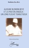 Kadiatou Sall-Beye - Alioune Blondin Beye et la paix en Angola - Un long fleuve tumultueux.