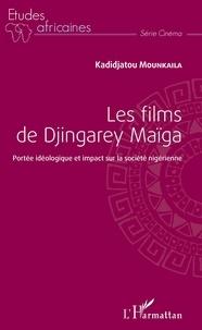 Kadidjatou Mounkaila - Les films de Djingarey Maïga - Portée idéologique et impact sur la société nigérienne.