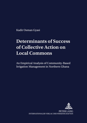Kadir osman Gyasi - Determinants of Success of Collective Action on Local Commons - An Empirical Analysis of Community-Based Irrigation Management in Northern Ghana.