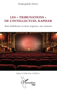 "Kadjangabalo Sekou - Les ""tribunations"" de l'intellectuel Kaphar - Anti-mélodrame en deux majeures, une mineure."