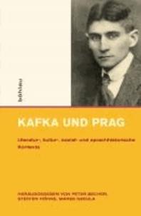Kafka und Prag - Literatur-, kultur-, sozial- und sprachhistorische Kontexte.