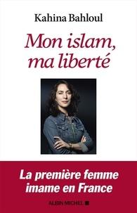 Kahina Bahloul - Mon islam, ma liberté.