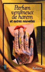 Kahina - Parfum vénimeux de harem et autres nouvelles.