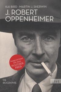 Kai Bird et Martin J. Sherwin - J. Robert Oppenheimer - Die Biographie.
