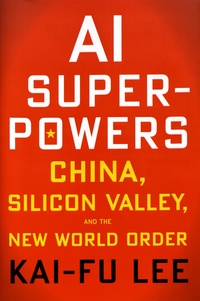 Kai-Fu Lee - AI Superpowers - China, Silicon Valley, and the New World Order.