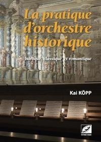 Kai Köpp - La pratique d'orchestre historique - Baroque, classique et romantique.