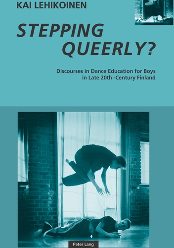 Kai Lehikoinen - Stepping Queerly? - Discourses in Dance Education for Boys in Late 20th-Century Finland.