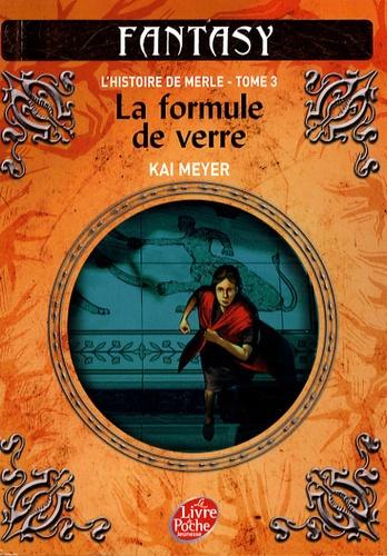 Kai Meyer - L'Histoire de Merle Tome 3 : La formule de verre.