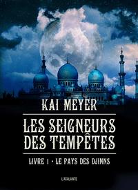 Kai Meyer - Les Seigneurs des tempêtes Tome 1 : Le pays des Djinn.