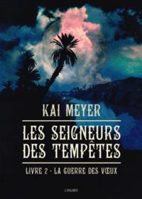 Kai Meyer - Les Seigneurs des tempêtes Tome 2 : La guerre des voeux.
