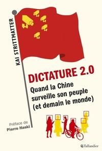 Kai Strittmatter - Dictature 2.0 - Quand la Chine surveille son peuple (et demain le monde).