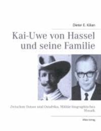 Kai-Uwe von Hassel und seine Familie - Zwischen Ostsee und Ostafrika. Militär-biographisches Mosaik.