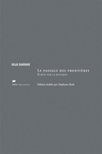 Kaija Saariaho - Le passage des frontières - Ecrits sur la musique.