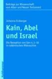 Kain, Abel und Israel - Die Rezeption von Gen 4,1-16 in rabbinischen Midraschim.