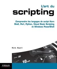L'art du scripting- Comprendre les langages de script Korn Shell, Perl, Python, Visual Basic Scripting et Windows PowerShell - Kaïs Ayari |