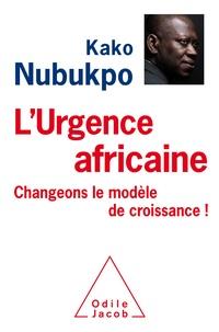 Kako Nubukpo - L'urgence africaine - Changeons le modèle de croissance !.