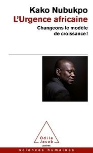 Kako Nubukpo - L'urgence africaine - Changeons le modèles de croissance !.