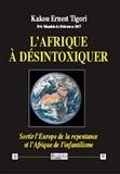 Kakou Ernest Tigori - L'Afrique à désintoxiquer - Sortir l'Europe de la repentance et l'Afrique de l'infantilisme.