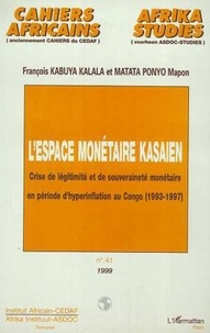 Kalala françois Kabuya et Ponyo mapon Matata - L'ESPACE MONÉTAIRE KASAIEN - Crise de légitimité et de souveraineté monétaire en période d'hyperinflation au Congo (1993-1997).