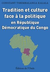 Téléchargez des livres pdf gratuitement en ligne Tradition et culture face à la politique en République démocratique du Congo