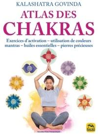 Kalashatra Govinda - Atlas des chakras - Exercices d'activation, utilisation de couleurs, mantras, huiles essentielles, pierres précieuses.