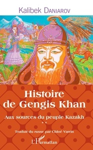 Aux sources du peuple Kazakh- Tome 2 : Histoire de Gengis Khan - Kalibek Daniarov pdf epub