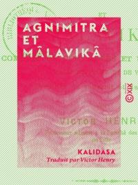 Kalidasa et Victor Henry - Agnimitra et Mâlavikâ - Comédie en cinq actes et un prologue, mêlée de prose et de vers.