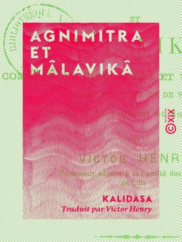 Agnimitra et Mâlavikâ - Comédie en cinq actes et un prologue, mêlée de prose et de vers
