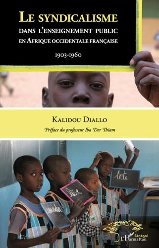 Le syndicalisme dans l'enseignement public en Afrique occidentale française. 1903-1960 - Kalidou Diallo