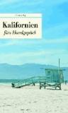 Kalifornien fürs Handgepäck - Geschichten und Berichte - Ein Kulturkompass.
