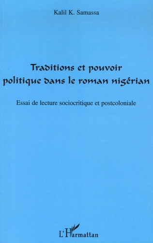 Kalil K. Samassa - Traditions et pouvoir politique dans le roman nigérian - Essai de lecture sociocritique et postcoloniale.