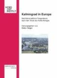 Kaliningrad in Europa - Nachbarschaftliche Perspektiven nach dem Ende des Kalten Krieges.