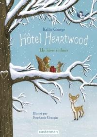 Kallie George et Stephanie Graegin - Hôtel Heartwood Tome 2 : Un hiver si doux.