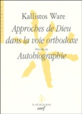 Kallistos Ware - Approches de Dieu dans la voie orthodoxe - Précédé de Autobiographie.