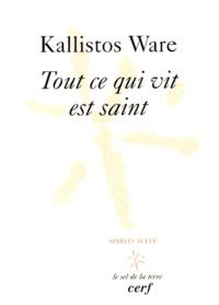 Kallistos Ware - Tout ce qui vit est saint.