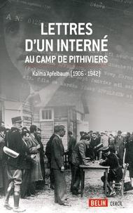 Kalma Apfelbaum - Lettres d'un interné au camp de Pithiviers - Kalma Apfelbaum (1906-1942).