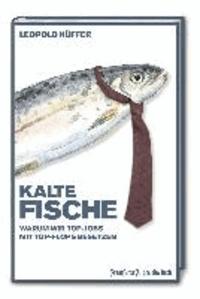 Kalte Fische - Warum wir Top-Jobs mit Top-Flops besetzen.
