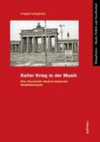 Kalter Krieg in der Musik - Eine Geschichte deutsch-deutscher Musikideologien.