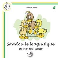 Kalthoum Jemail - Saâdou le magnifique aime ses amis.