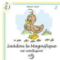 Kalthoum Jemail - Saâdou le magnifique est intelligent.