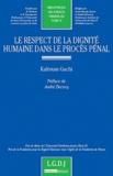 Kaltoum Gachi - Le respect de la dignité humaine dans le procès pénal.