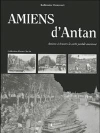 Kaltoume Dourouri - Amiens d'Antan - Amiens à travers la carte postale ancienne.