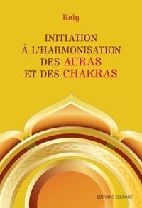 Kaly - Initiation à l'harmonisation des auras et des chakras.