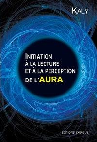 Kaly - Initiation à la lecture et à la perception de l'aura.