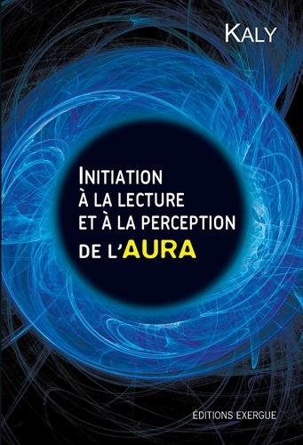 Initiation à la lecture et à la perception de l'aura