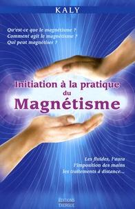 Initiation à la pratique du magnétisme -  Kaly |