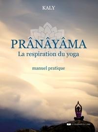 Kaly - Prânâyâma - La respiration du yoga.