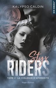 Kalypso Caldin - Styx riders Tome 2 : La violence d'Aphrodite.