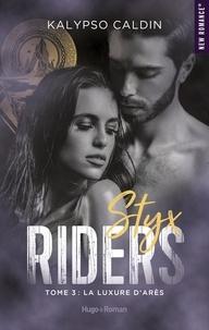 Kalypso Caldin - Styx riders Tome 3 : La luxure d'Arès.